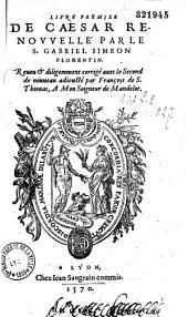 Livre premier de Caesar renouvellé par le S. Gabriel Simeon Florentin. Reueu & diligemment corrigé auec le Second de nouueau adiousté par Françoys de S. Thomas...