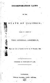 Incorporation Laws of the State of Illinois: Passed at a Session of the General Assembly Begun and Held at Vandalia the 6th Day of December, 1836