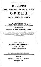 S. Iustini philosophi et martyris opera quae feruntur omnia: Volume 1, Part 1