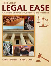 LEGAL EASE: A Guide to Criminal Law, Evidence, and Procedure (3rd Ed.)