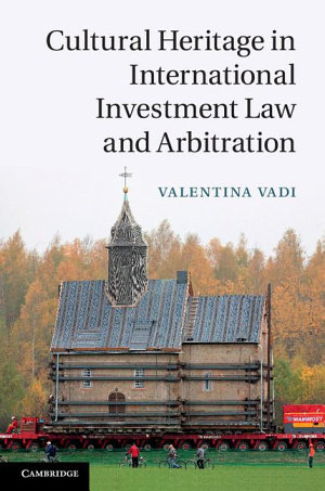 Cultural Heritage in International Investment Law and Arbitration