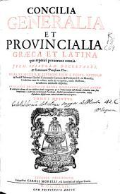 Concilia generalia et prouincialia graeca et latina quae reperiri potuerunt omnia item Epistolae Decretales [et] romanorum pontificum vitae