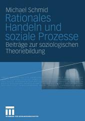 Rationales Handeln und soziale Prozesse: Beiträge zur soziologischen Theoriebildung