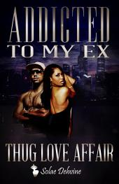 Addicted to My Ex: Thug Love Affair