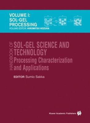 Handbook of sol-gel science and technology. 1. Sol-gel processing