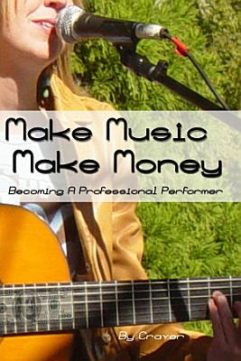 Make Music Make Money   Becoming a Professional Performer
