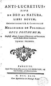 Anti-Lucretius, sive de Deo et natura, libri novem: Volume 1