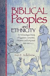Biblical peoples and ethnicity: an archaeological study of Egyptians, Canaanites, Philistines, and early Israel, 1300–1100 B.C.E.