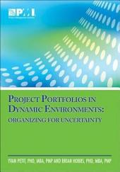 Project Portfolios in Dynamic Environments: Organizing for Uncertainty