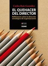 El quehacer del director: Reflexiones sobre la dirección estratégica de organizaciones