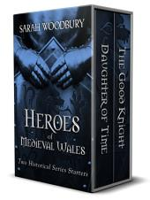 Heroes of Medieval Wales: Daughter of Time/The Good Knight: Two First-in-Series Historical Romances