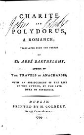 Charite and Polydorus, a romance; translated from the French of the Abbé Barthélemy ... with an abridgement of the life of the author, by the late Duke of Nivernois