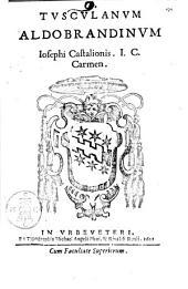 Tusculanum Aldobrandinum Iosephi Castalionis i.c. carmen