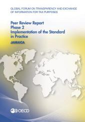 Global Forum on Transparency and Exchange of Information for Tax Purposes Global Forum on Transparency and Exchange of Information for Tax Purposes Peer Reviews: Jamaica 2013 Phase 2: Implementation of the Standard in Practice: Phase 2: Implementation of the Standard in Practice
