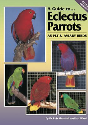 A Guide to Eclectus Parrots as Pet and Aviary Birds PDF