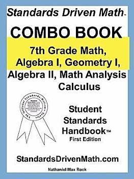 Standards Driven Math  Combo Book  7th Grade Math  Algebra I  Geometry I  Algebra II  Math Analysis  Calculus PDF