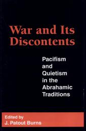 War and Its Discontents: Pacifism and Quietism in the Abrahamic Traditions