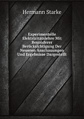 Experimentelle Elektrizit?tslehre Mit Besonderer Ber?cksichtigung Der Neueren Anschauungen Und Ergebnisse Dargestellt