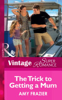 The Trick To Getting A Mom (Mills & Boon Vintage Superromance) (Single Father, Book 10)