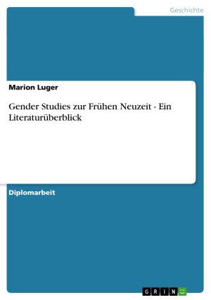 Gender Studies zur Fr  hen Neuzeit   Ein Literatur  berblick PDF