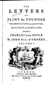 The Letters of Pliny the Younger: With Observations on Each Letter ; and an Essay on Pliny's Life, Addressed to Charles Lord Boyle, Volume 1