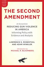 The Second Amendment: An Excerpt from <i>Reducing Gun Violence in America: Informing Policy with Evidence and Analysis</i>
