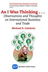 As I Was Thinking....: Observations and Thoughts on International Business and Trade