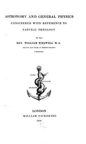 Astronomy and General Physics Considered with Reference to Natural Theology: Volume 3