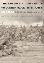 The Columbia Companion to American History on Film: How the Movies Have Portrayed the American Past