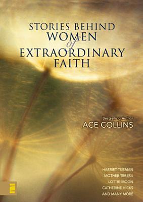 Stories Behind Women of Extraordinary Faith