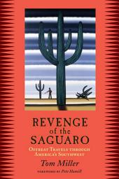 Revenge of the Saguaro: Offbeat Travels Through America's Southwest
