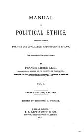 Manual of Political Ethics: Designed Chiefly for the Use of Colleges and Students at Law, Volume 1