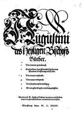 Augustini deß Heyligen Bischofs B[ue]cher. 1 Von warem gottsdienst. 2 Enchiridiond, das ist handtb[ue]chlein, von Glauben, Hoffnung vnd Liebe ... 6 wie ein g[ue]tt ding sey vmb beharligkeit