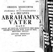 Ord. med. in acad. Wittenberg. Decanus Abrah. Vater L. B. S. D.: Pr. quo diss. inaug. J. D. Behrensii de sarcomate ... indicit