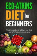 Eco atkins Diet Beginner s Guide and Cookbook Book
