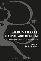 Wilfrid Sellars, Idealism, and Realism: Understanding Psychological Nominalism