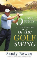 Download 5 Easy Steps to the Finish of the Golf Swing Book