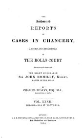 Report of Cases in Chancery: Argued and Determined in the Rolls Court During the Time of Lord Landale, Master of the Rolls, 1838-1866, Volume 32