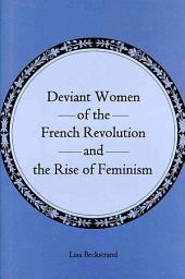 Deviant Women of the French Revolution and the Rise of Feminism