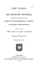 The Works of Mr. Richard Hooker: Containing Eight Books of the Laws of Ecclesiastical Polity, and Several Other Treatises, Volume 2