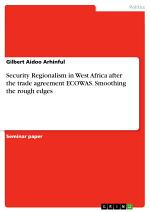 Security Regionalism in West Africa after the trade agreement ECOWAS. Smoothing the rough edges