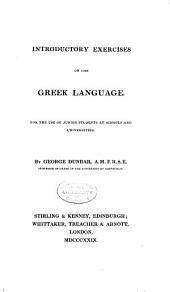 Introductory Exercises on the Greek Language: For the Use of Junior Students at School and Universities ...