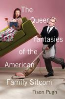 The Queer Fantasies of the American Family Sitcom PDF