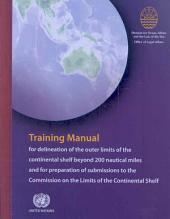 The Law of the Sea: Training Manual for Delineation of the Outer Limits of the Continental Shelf Beyond 200 Nautical Miles and for Preparation of Submissions to the Commission on the Limits of the Continental Shelf