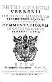 Petri Aureoli Verberii ... Commentariorum In Quartum Librum Sententiarum