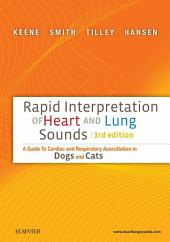 Rapid Interpretation of Heart and Lung Sounds - E-Book: A Guide to Cardiac and Respiratory Auscultation in Dogs and Cats, Edition 3