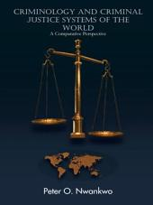 CRIMINOLOGY AND CRIMINAL JUSTICE SYSTEMS OF THE WORLD: A Comparative Perspective
