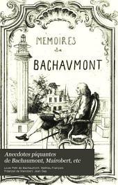 Anecdotes piquantes de Bachaumont, Mairobert, etc: pour servir à l'histoire de la Société française, à la fin du régne de Louis XV (1762-1774) avec des notes et une table bio-bibliographique,
