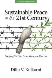 Sustainable Peace in the Twenty?First Century: Bridging the Gap from Theory to Practice