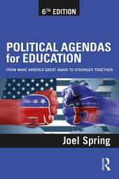 Political Agendas for Education: From Make America Great Again to Stronger Together, Edition 6